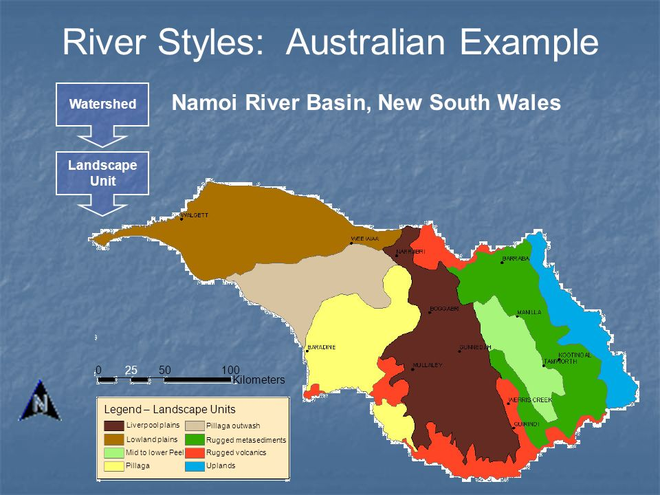 River Styles: Australian Example Watershed Landscape Unit Namoi River Basin, New South Wales Kilometers 0 100 50 25 Legend – Landscape Units Rugged me