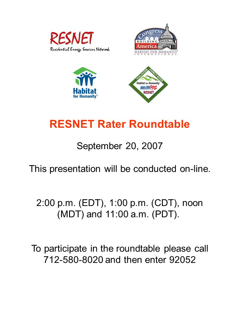 RESNET Rater Roundtable September 20, 2007 This presentation will be conducted on-line. 2:00 p.m. (EDT), 1:00 p.m. (CDT), noon (MDT) and 11:00 a.m. (P