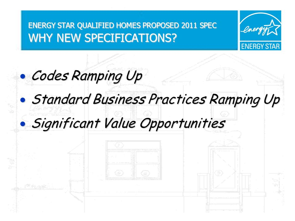 ENERGY STAR QUALIFIED HOMES PROPOSED 2011 SPEC WHY NEW SPECIFICATIONS.