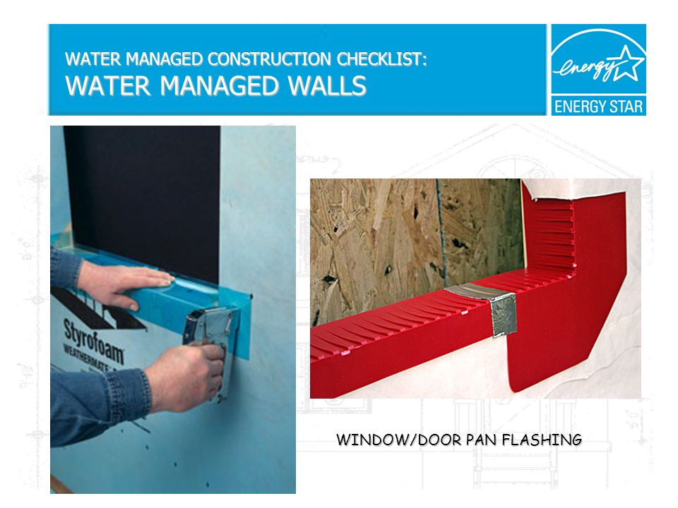WATER MANAGED CONSTRUCTION CHECKLIST: WATER MANAGED WALLS WINDOW/DOOR PAN FLASHING