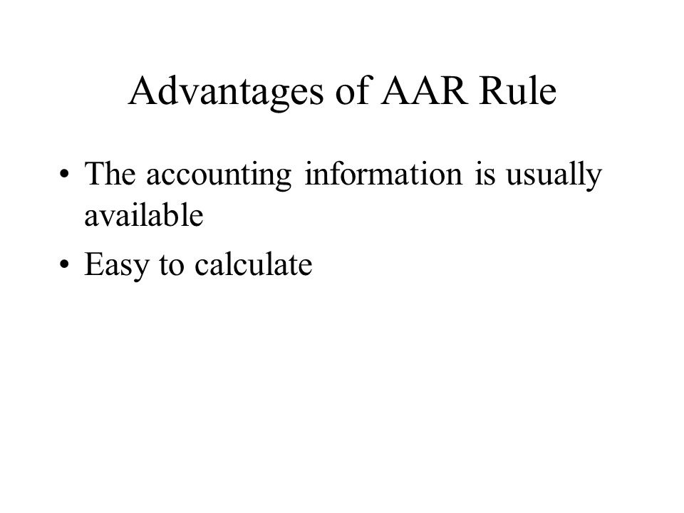 Advantages of AAR Rule The accounting information is usually available Easy to calculate
