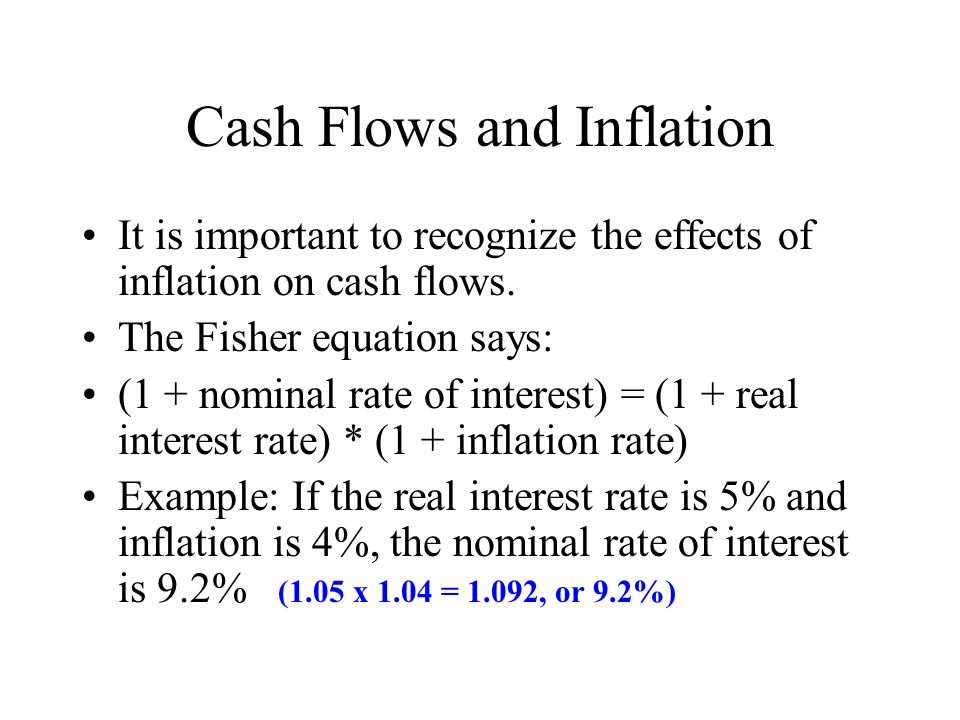 Cash Flows and Inflation It is important to recognize the effects of inflation on cash flows.