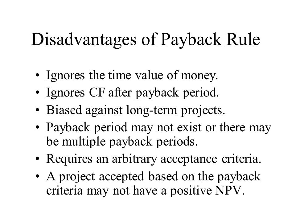 Disadvantages of Payback Rule Ignores the time value of money.