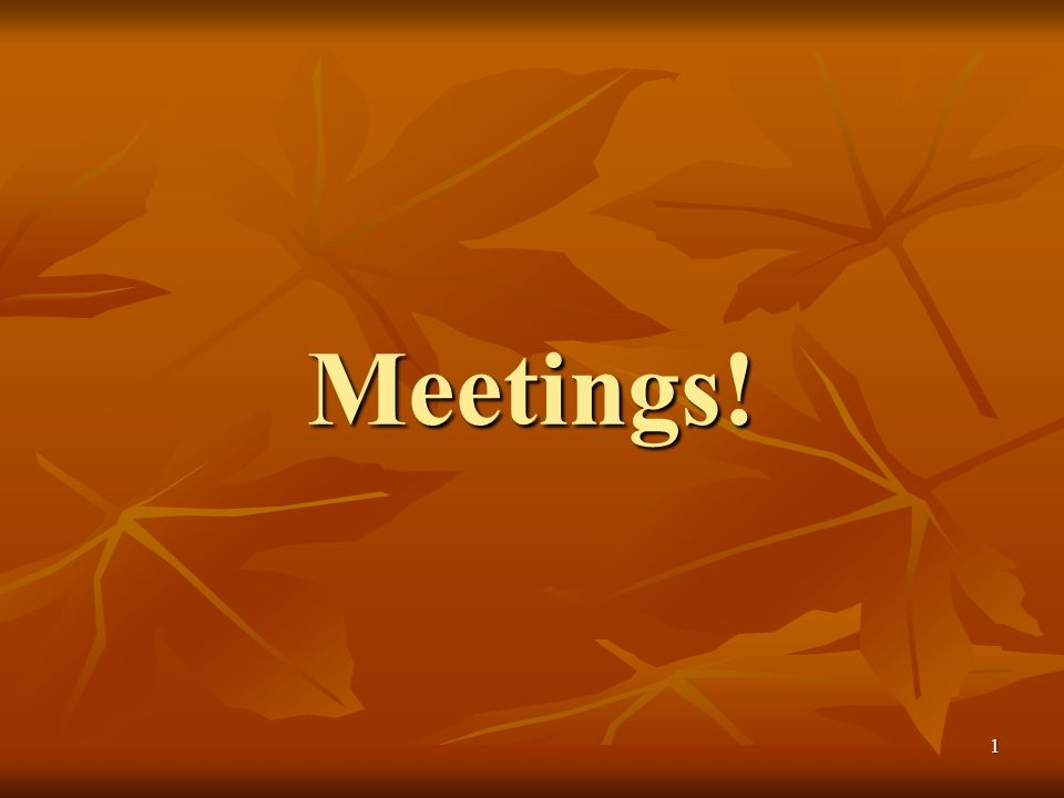 1 Meetings!