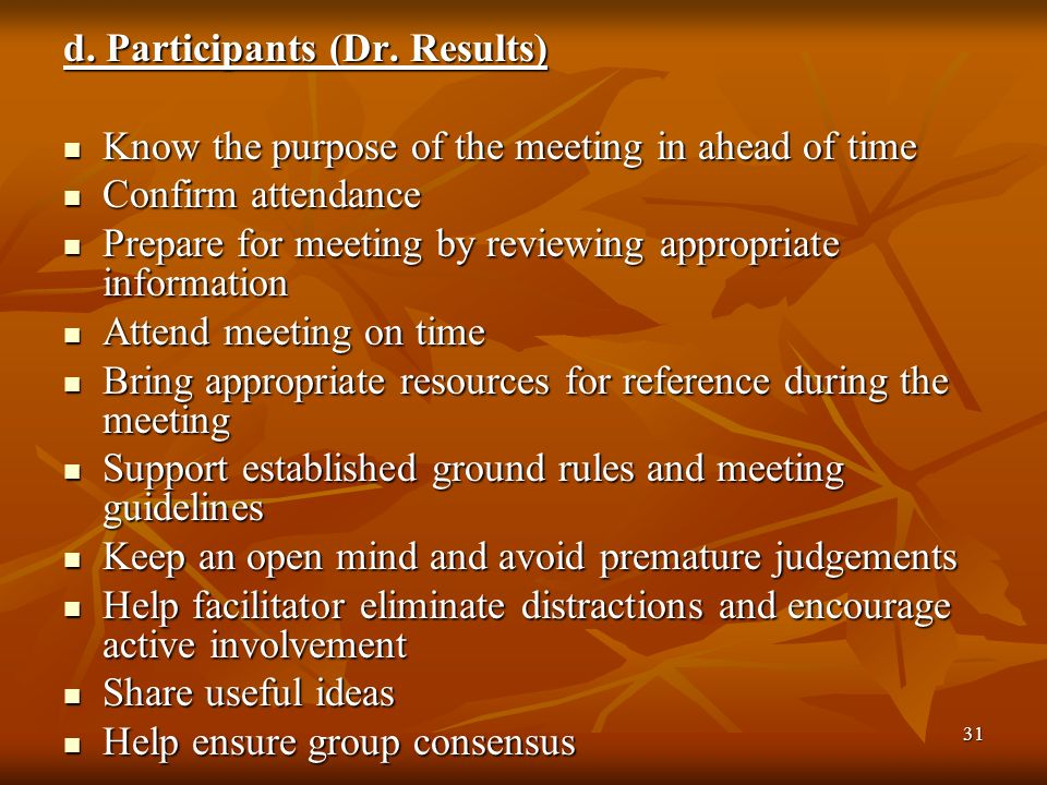 31 d. Participants (Dr. Results) Know the purpose of the meeting in ahead of time Know the purpose of the meeting in ahead of time Confirm attendance