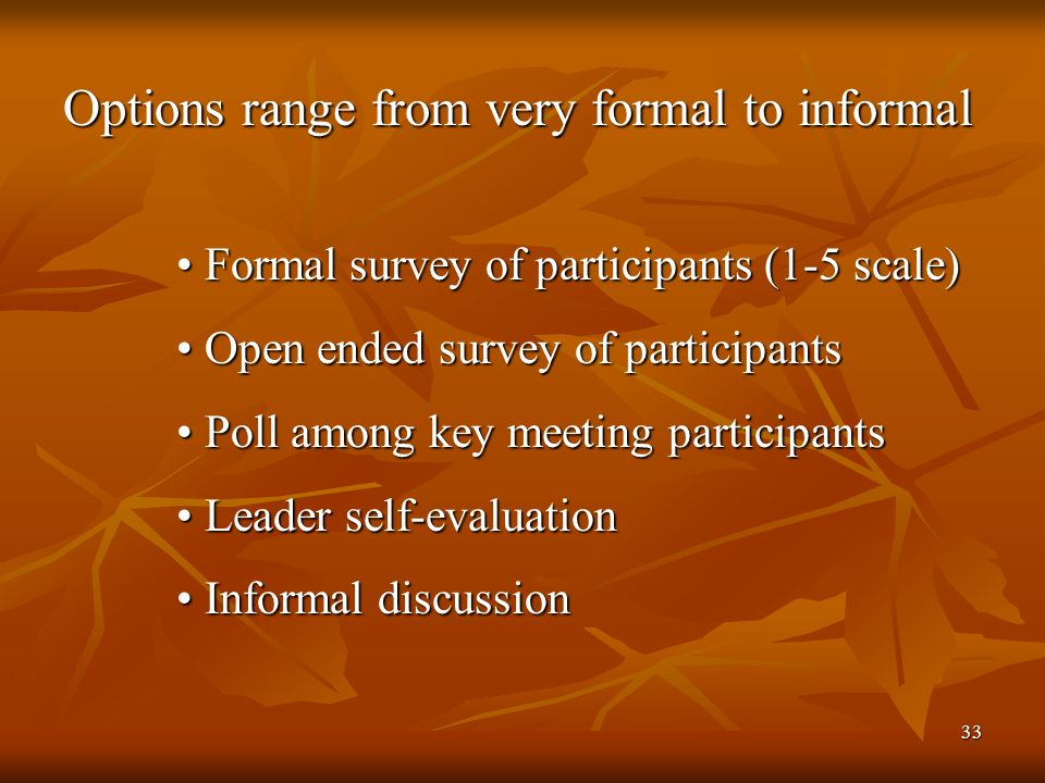 33 Options range from very formal to informal Formal survey of participants (1-5 scale) Formal survey of participants (1-5 scale) Open ended survey of