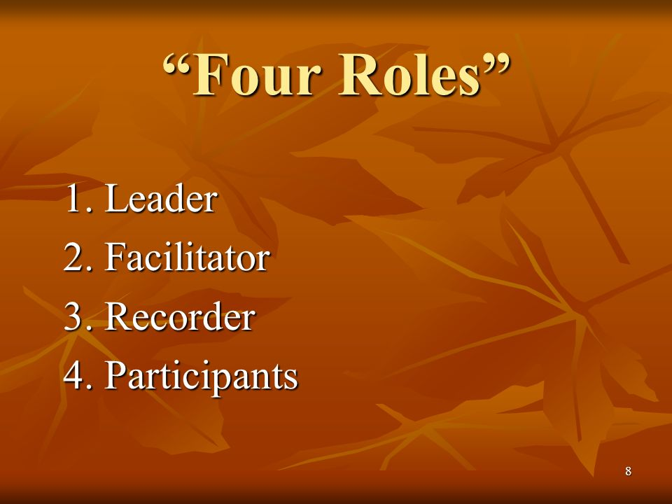 8 Four Roles 1. Leader 2. Facilitator 3. Recorder 4. Participants
