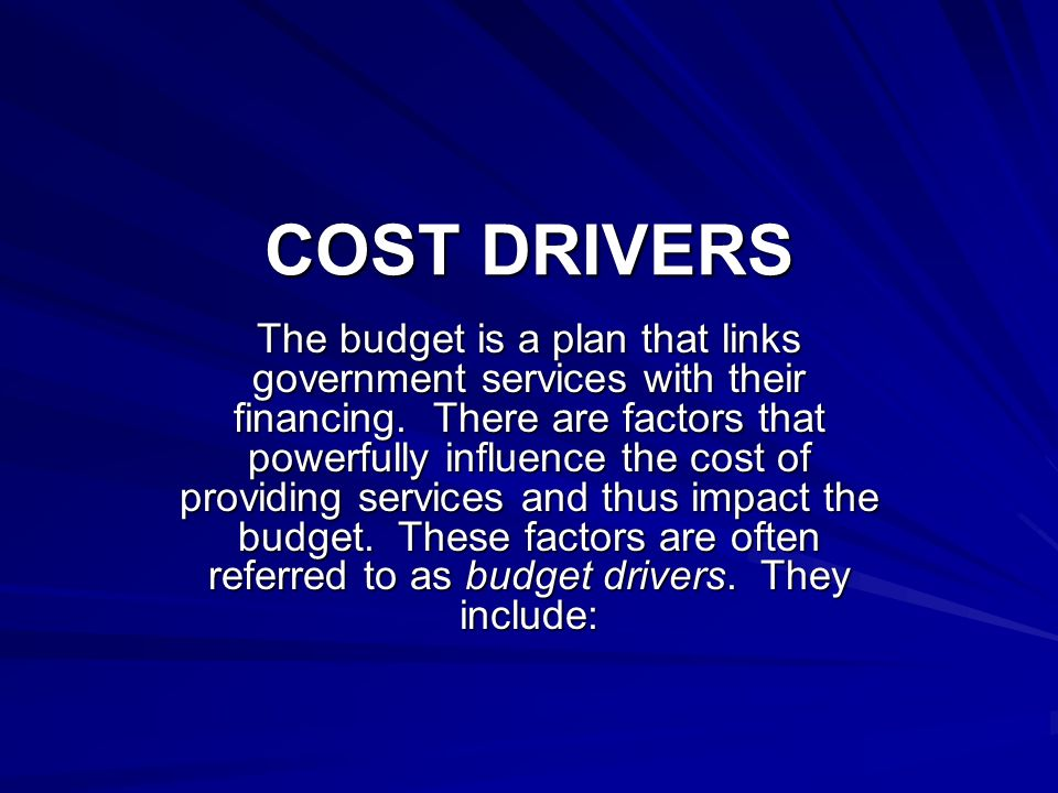 COST DRIVERS The budget is a plan that links government services with their financing.