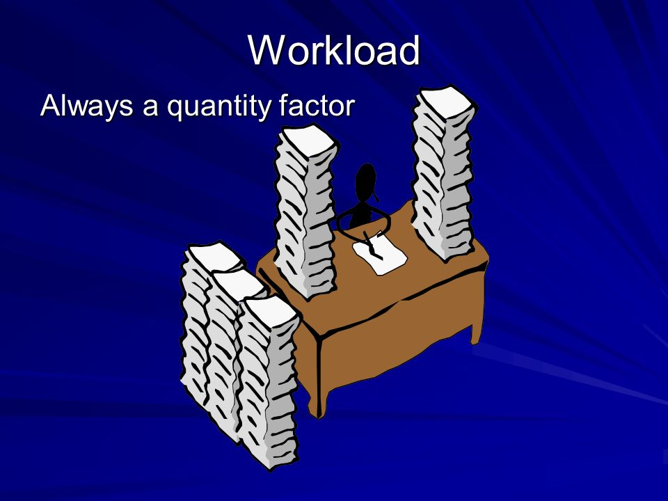 Workload Always a quantity factor