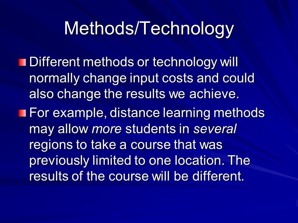 Methods/Technology Different methods or technology will normally change input costs and could also change the results we achieve.