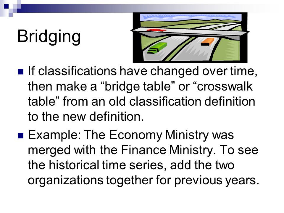 Bridging If classifications have changed over time, then make a bridge table or crosswalk table from an old classification definition to the new defin