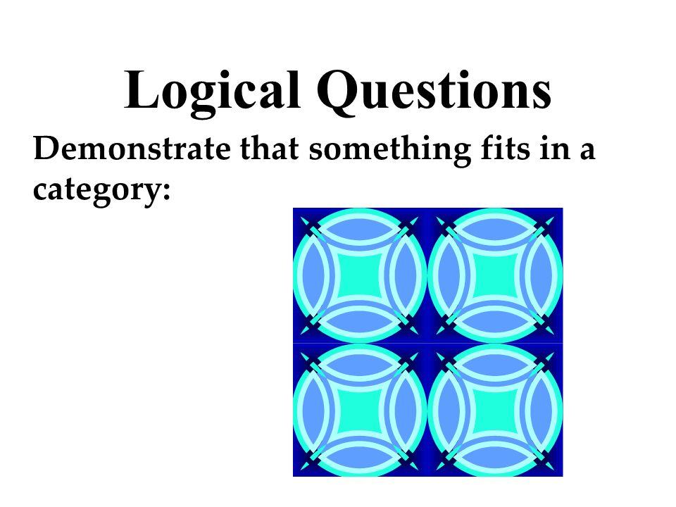 Logical Questions Demonstrate that something fits in a category: