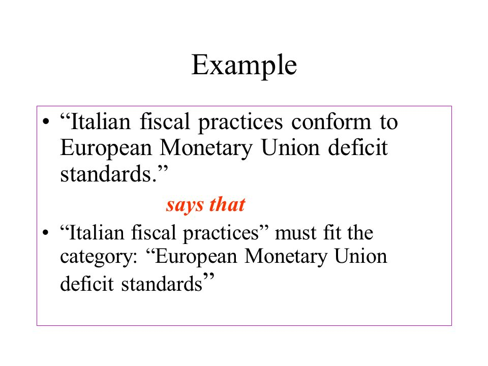 Example Italian fiscal practices conform to European Monetary Union deficit standards. says that Italian fiscal practices must fit the category: Europ