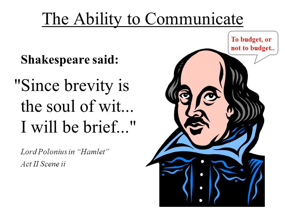 The Ability to Communicate Shakespeare said: Since brevity is the soul of wit...