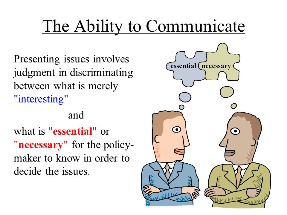 The Ability to Communicate Presenting issues involves judgment in discriminating between what is merely