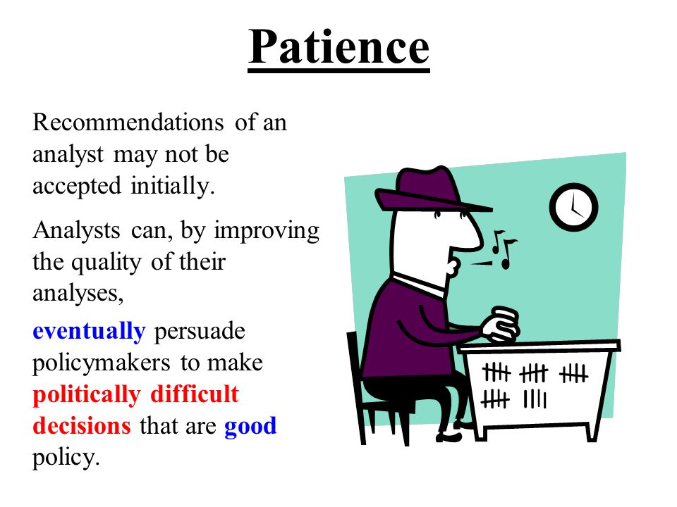 Patience Recommendations of an analyst may not be accepted initially.