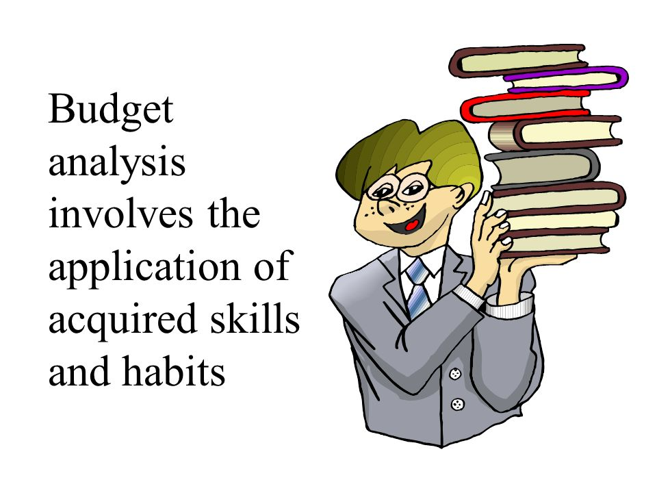 Budget analysis involves the application of acquired skills and habits