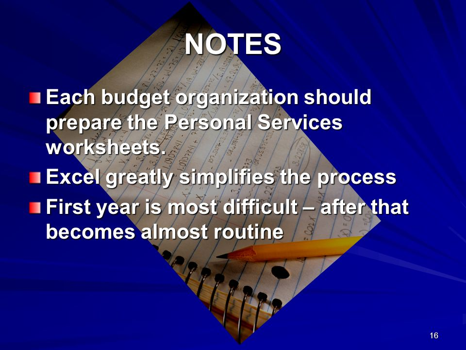 16 NOTES Each budget organization should prepare the Personal Services worksheets.