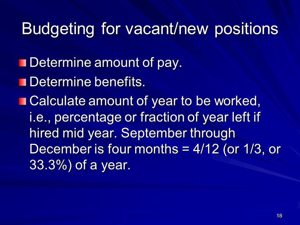 18 Budgeting for vacant/new positions Determine amount of pay.