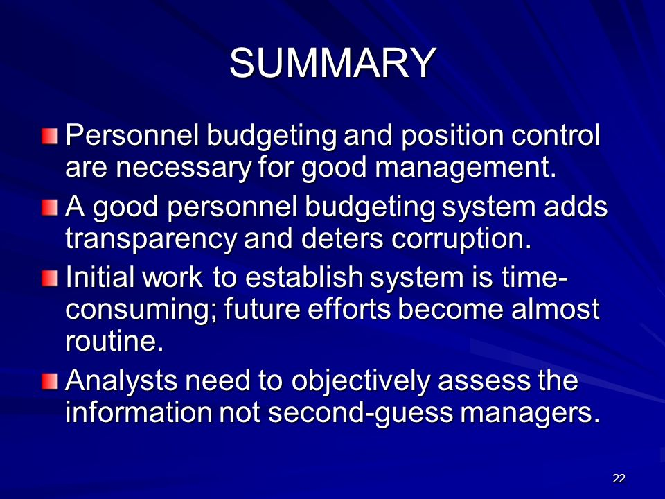 22 SUMMARY Personnel budgeting and position control are necessary for good management.