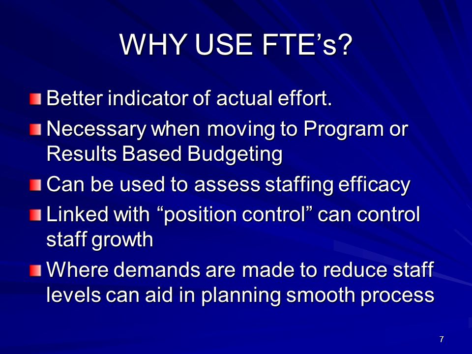 7 WHY USE FTEs. Better indicator of actual effort.