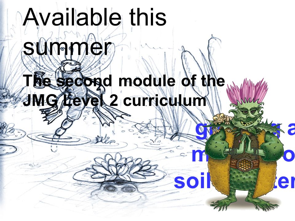 growing a mastery of soil & water… Available this summer The second module of the JMG Level 2 curriculum
