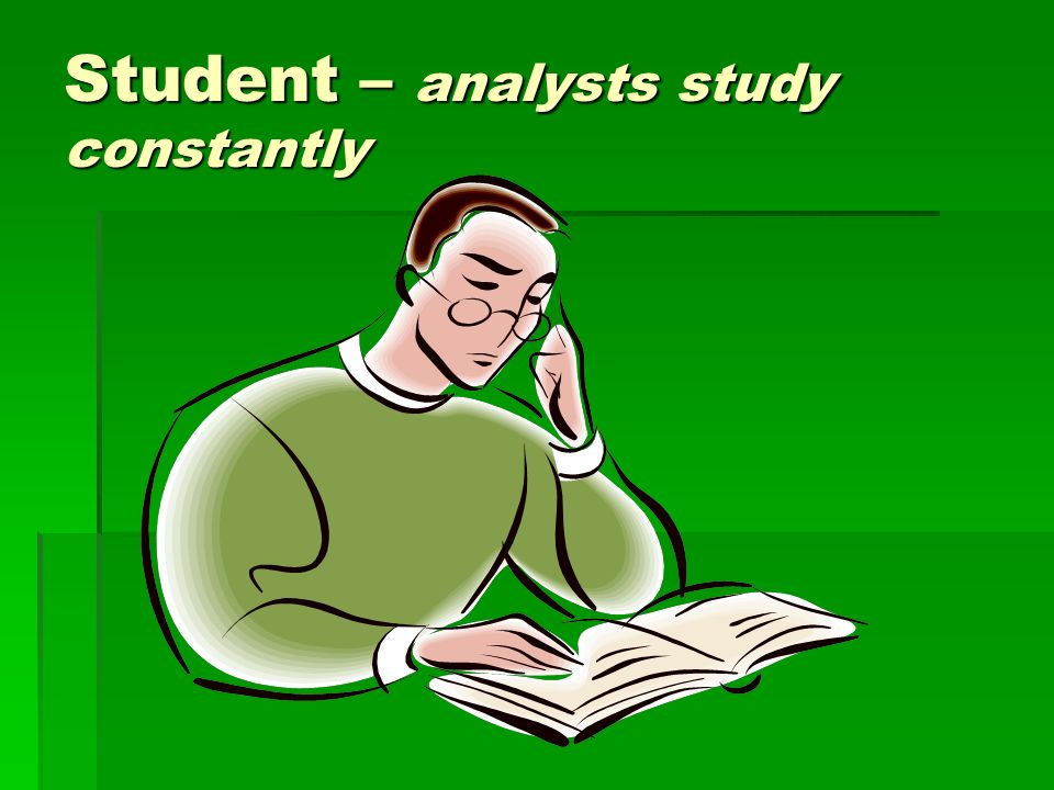 Student – analysts study constantly