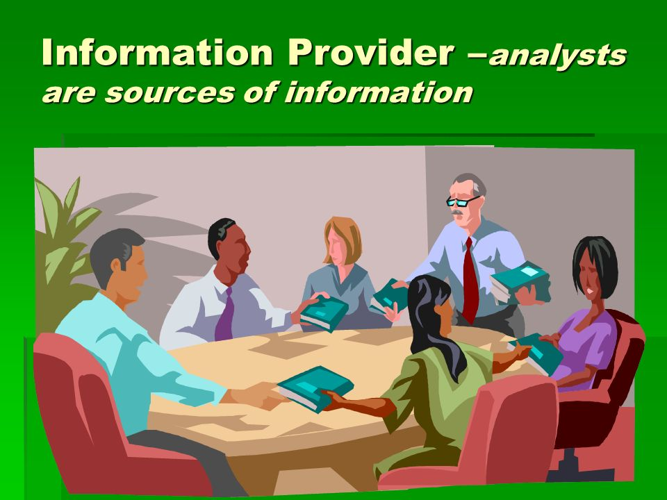 Information Provider – analysts are sources of information