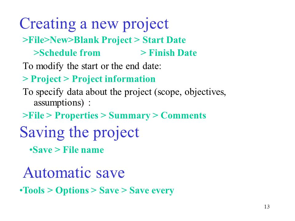 13 Creating a new project >File>New>Blank Project > Start Date >Schedule from> Finish Date To modify the start or the end date: > Project > Project in