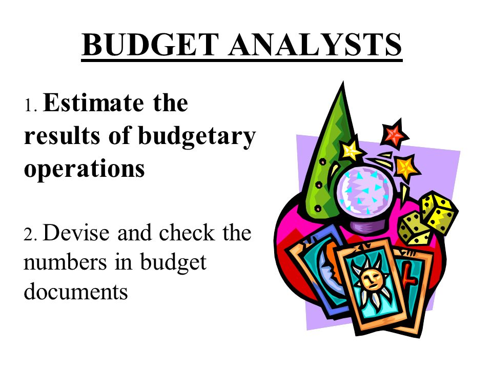 BUDGET ANALYST : A person skilled in the use of financial, non-financial, and policy data to….
