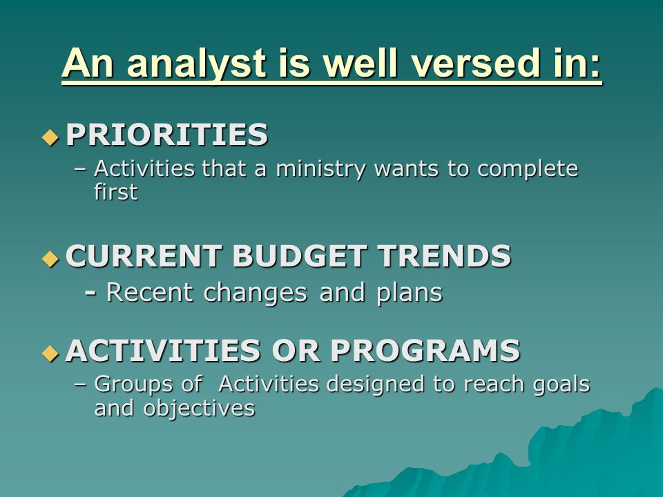 An analyst is well versed in: GOALS GOALS –The long term results that a ministry wants to achieve OBJECTIVES OBJECTIVES –The intermediate steps needed