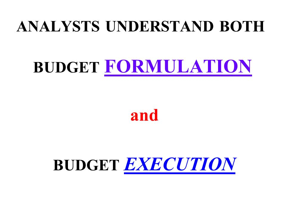 Budget Analysts Know and can explain - How their budget system works - How money is allocated