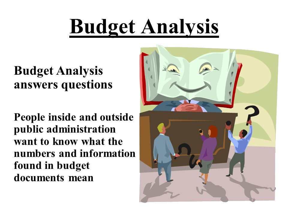Priorities The answers to these questions reveal the priorities of any budget The answers to these questions reveal the priorities of any budget Priorities are the starting points of all budget analysis Priorities are the starting points of all budget analysis Priorities shape our analytical judgment and guide analysts in making recommendations Priorities shape our analytical judgment and guide analysts in making recommendations