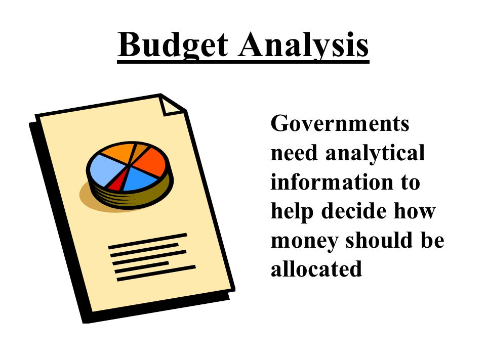Budget Analysis In its most basic form, Budget Analysis is a way to ask and answer questions about the budget and reveal what it represents