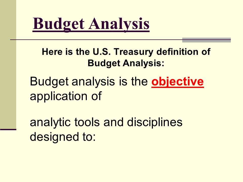 Budget Analysts Each analyst is knowledgeable about budgeting concepts AND can apply that knowledge in a variety of ways