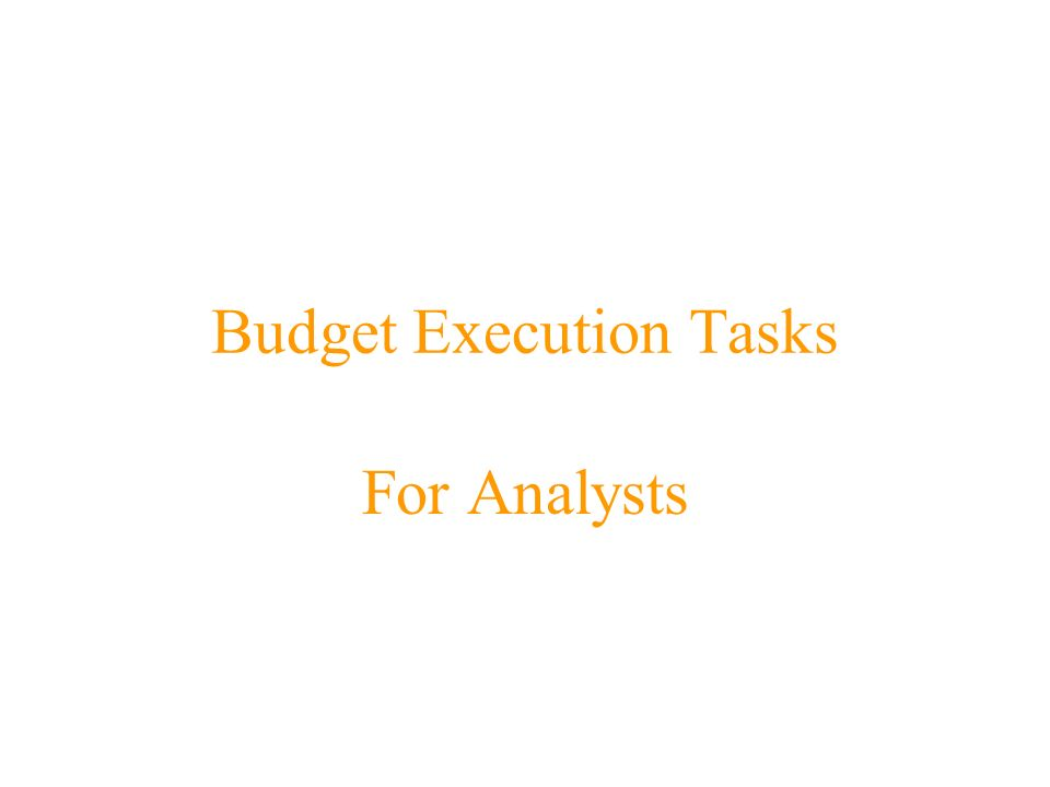 Budget Execution Tasks For Analysts