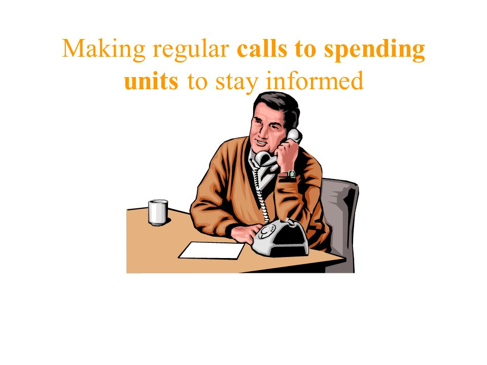 Making regular calls to spending units to stay informed