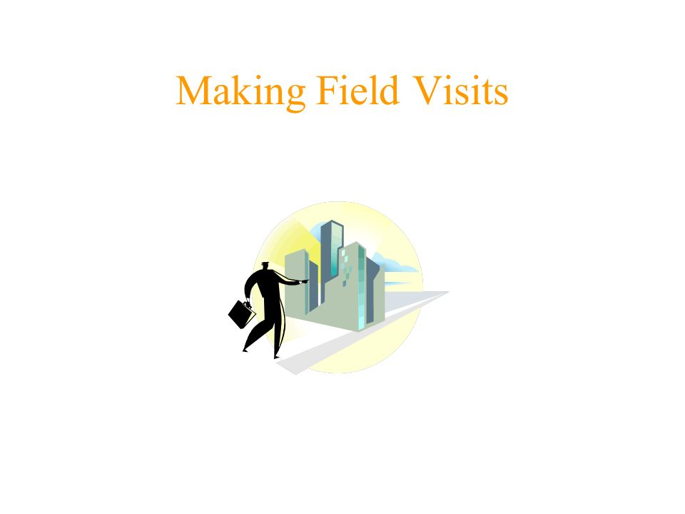 Making Field Visits
