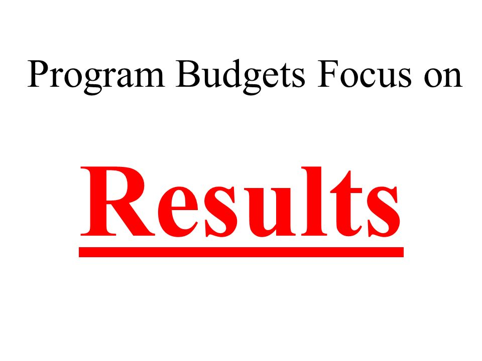 Program Budgets Focus on Results