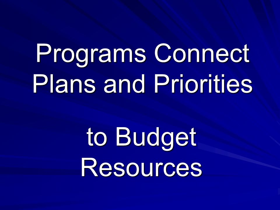 Programs Connect Plans and Priorities to Budget Resources