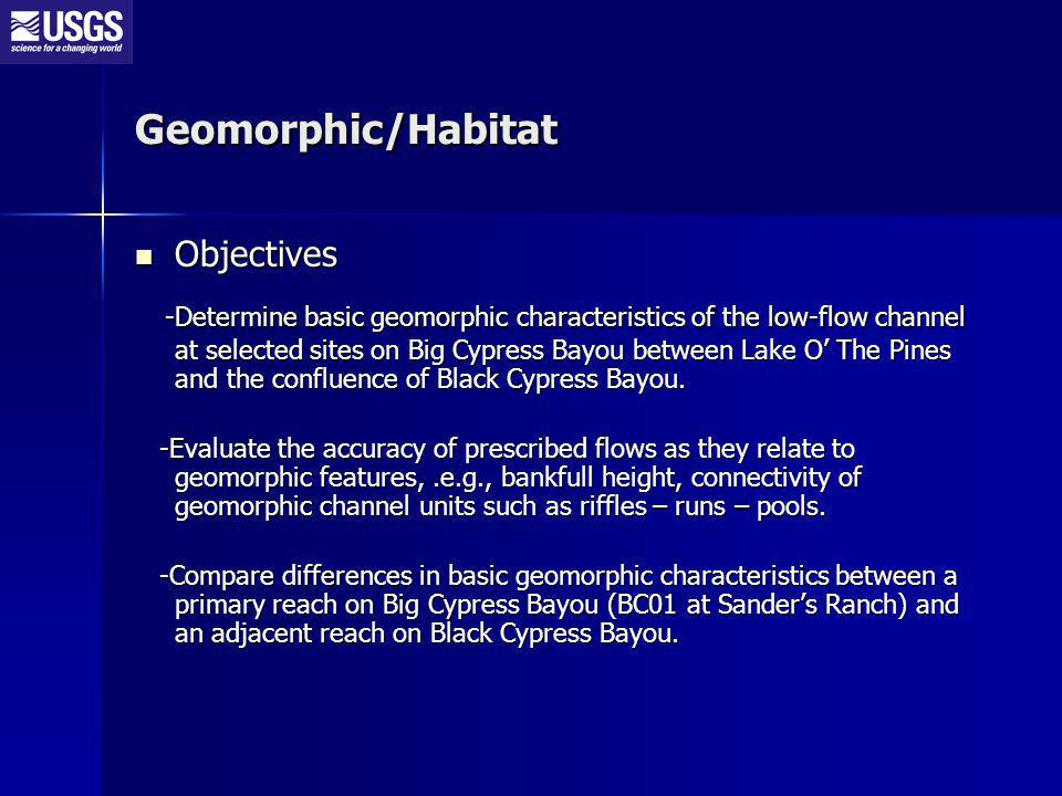 Geomorphic/Habitat Objectives Objectives -Determine basic geomorphic characteristics of the low-flow channel at selected sites on Big Cypress Bayou between Lake O The Pines and the confluence of Black Cypress Bayou.