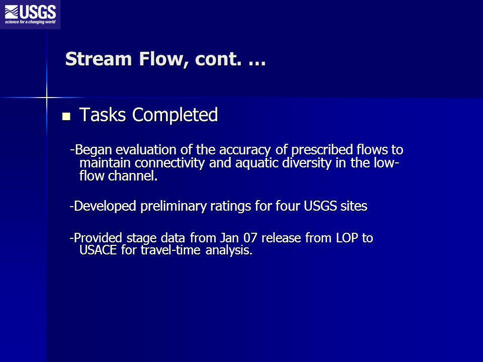 Tasks Completed Tasks Completed -Began evaluation of the accuracy of prescribed flows to maintain connectivity and aquatic diversity in the low- flow channel.