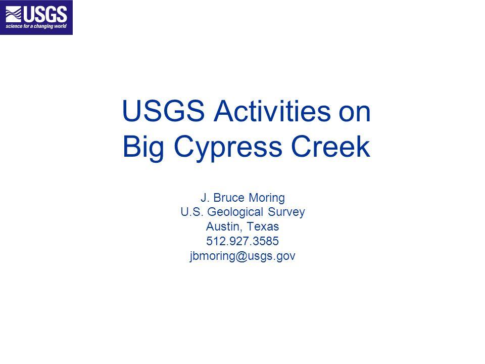 USGS Activities on Big Cypress Creek J. Bruce Moring U.S. Geological Survey Austin, Texas 512.927.3585 jbmoring@usgs.gov