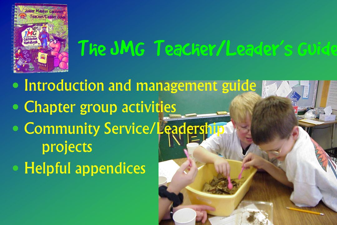 The JMG® Teacher/Leaders Guide Introduction and management guide Chapter group activities Community Service/Leadership projects Helpful appendices