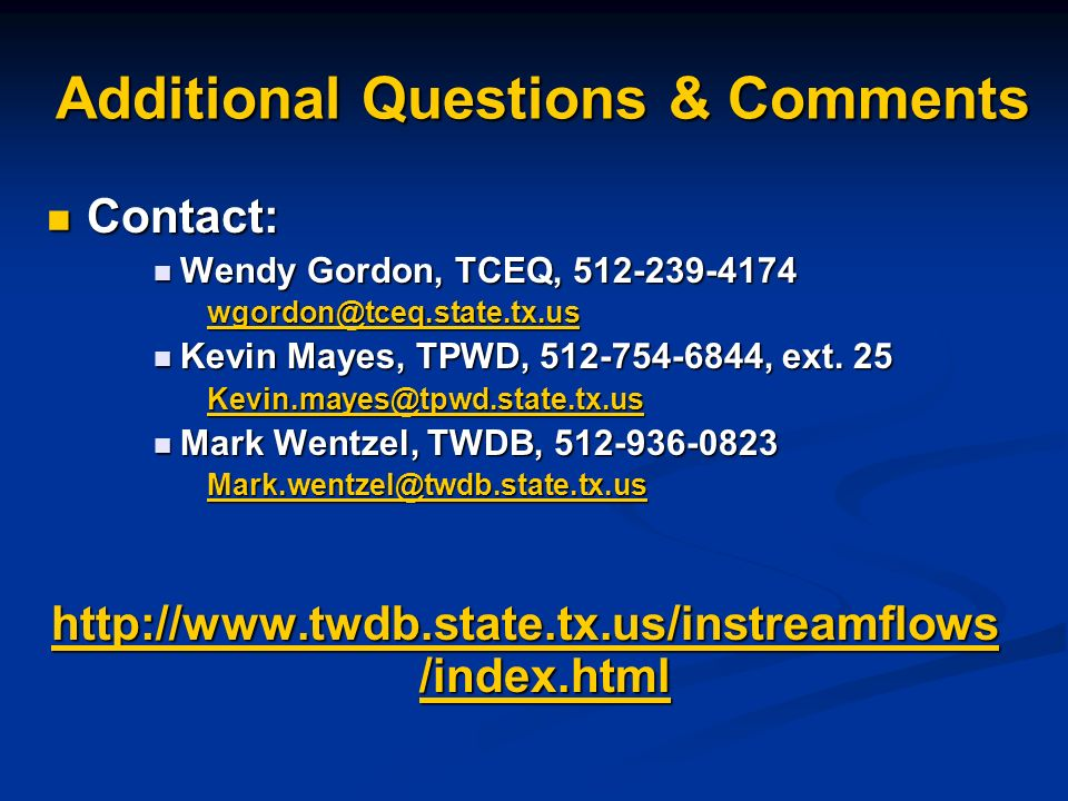 Additional Questions & Comments Contact: Contact: Wendy Gordon, TCEQ, 512-239-4174 Wendy Gordon, TCEQ, 512-239-4174 wgordon@tceq.state.tx.us Kevin May