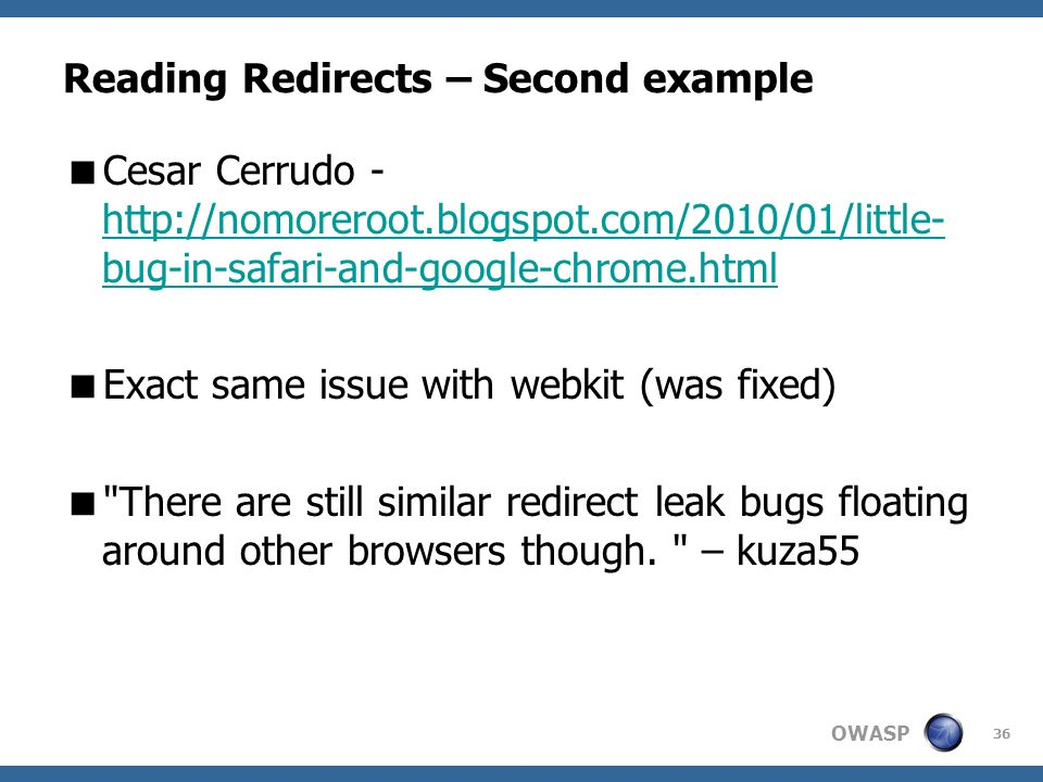 OWASP 36 Reading Redirects – Second example Cesar Cerrudo - http://nomoreroot.blogspot.com/2010/01/little- bug-in-safari-and-google-chrome.html http:/