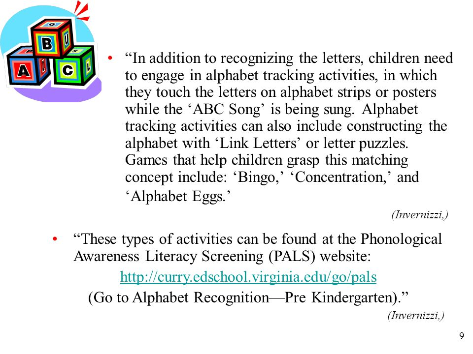9 In addition to recognizing the letters, children need to engage in alphabet tracking activities, in which they touch the letters on alphabet strips or posters while the ABC Song is being sung.