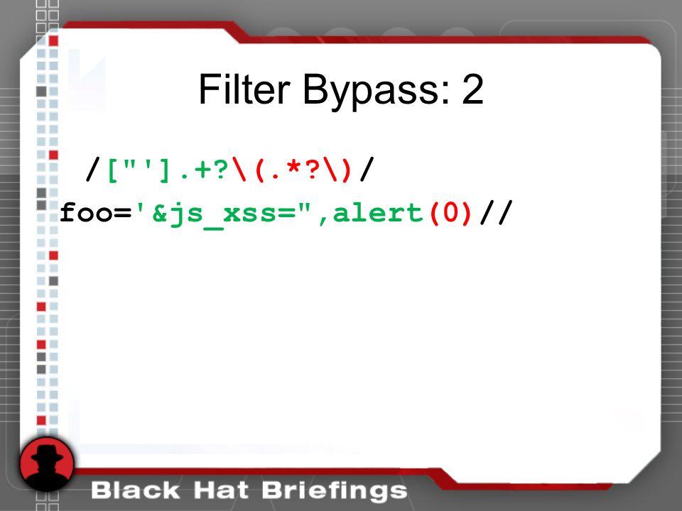 Filter Bypass: 2 /[ ].+ \(.* \)/ foo= &js_xss= ,alert(0)//