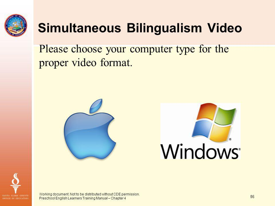 Simultaneous Bilingualism Video Please choose your computer type for the proper video format. Working document. Not to be distributed without CDE perm