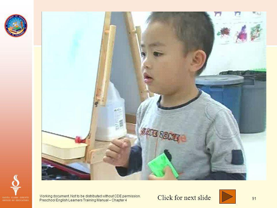 Click for next slide 91 Working document. Not to be distributed without CDE permission. Preschool English Learners Training Manual – Chapter 4